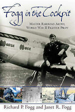 Fogg In The Cockpit: Master Railroad Artist, World War II Fighter Ace by...
