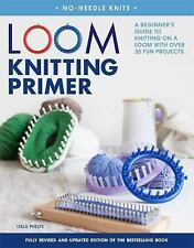 No-Needle Knits: Loom Knitting Primer (Second Edition) : A Beginner's Guide to K