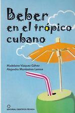 BEBER EN EL TROPICO CUBANO Recipes 250 Tropical Cuban COCKTAILS Cocina Cuba