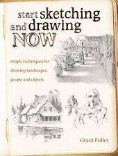 Start Sketching & Drawing Now: Simple techniques for drawing landscapes, people