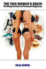 The Thin's Woman Brain: Rewiring the Brain for Permanent Weight Loss by Suriel,