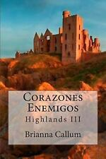 Highlands: Corazones Enemigos by Brianna Callum (2013, Paperback)