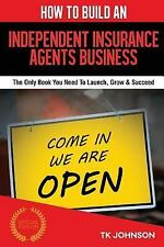 How to Build an Independent Insurance Agents Business (Special Edition) : The...