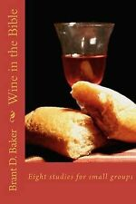 Wine in the Bible: Eight Studies for Small Groups by Brant D Baker (Paperback...