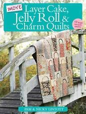 NEW - More Layer Cake, Jelly Roll and Charm Quilts