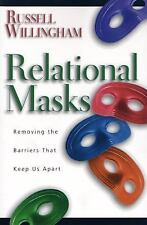 Relational Masks : Removing the Barriers That Keep Us Apart by Russell Willin...