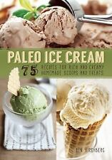 Paleo Ice Cream : 75 Recipes for Rich and Creamy Homemade Scoops and Treats...