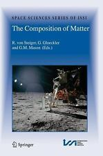 The Composition of Matter (Space Sciences Series of ISSI) (Space Scien-ExLibrary