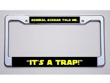 """STAR WARS FANS!  """"ADMIRAL ACKBAR TOLD ME../IT'S A TRAP!"""" LICENSE PLATE FRAME"""