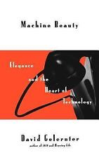 Machine Beauty : Elegance and the Heart of Technology by David Gelernter (1998,