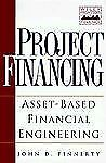 Project Financing : Asset-Based Financial Engineering by John D. Finnerty...