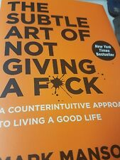 The Subtle Art of Not Giving a F**k : A Counter-Intuitive Approach to Living th…