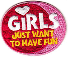 """""""GIRLS JUST WANT TO HAVE FUN""""- Iron On Embroidered  Patch /Girly Things, Sayings"""