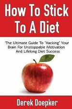 How to Stick to a Diet : The Ultimate Guide to Hacking Your Brain for...