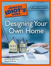 The Complete Idiot's Guide to Designing your Own Home by Esman, Abigail R., Drap