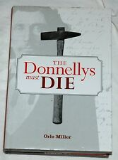 The Donnellys Must Die by Orlo Miller Lucan Ontario