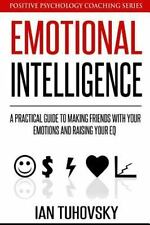 Positive Psychology Coaching: Emotional Intelligence : A Practical Guide to Mak…