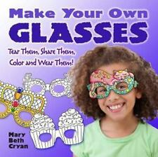 Make Your Own Glasses : Tear Them, Share Them, Color and Wear Them! by Mary...