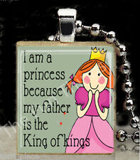 I am a Princess My Father is King of Kings Scrabble Tile Pendant Religious  D