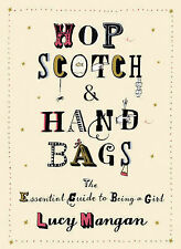 Hopscotch and Handbags: The Essential Guide to Being a Girl, Lucy Mangan