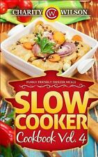 Slow Cooker Cookbook: Vol. 4 Family Friendly Freezer Meals by Charity Wilson...