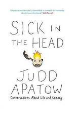 Sick in the Head: Conversations About Life and Comedy by Judd Apatow (Hardback)