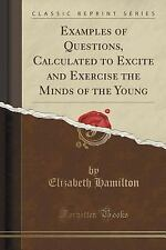 Examples of Questions, Calculated to Excite and Exercise the Minds of the...