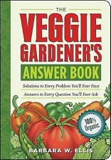 G, The Veggie Gardener's Answer Book: Solutions to Every Problem You'll Ever Fac