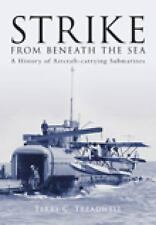 Strike from Beneath the Sea: A History of Aircraft-Carrying Submarines