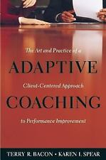 Adaptive Coaching: The Art and Practice of a Client-Centered Approach to Perfor