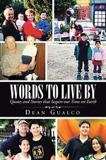 Words to Live By : Quotes and Stories That Inspire Our Time on Earth by Dean...