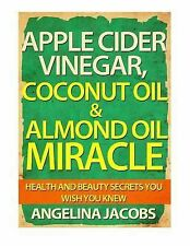 Apple Cider Vinegar, Coconut Oil and Almond Oil Miracle : Health and Beauty...