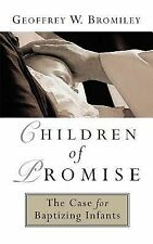 Children of Promise : The Case for Baptizing Infants by Geoffrey W. Bromiley...