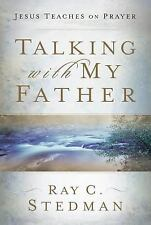 Talking with My Father : Jesus Teaches on Prayer by Ray C. Stedman (1997, Pap...