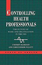 State of Health: Controlling Health Professionals : The Future of Work and...