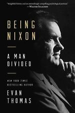 Being Nixon : The Fears and Hopes of an American President by Evan Thomas...