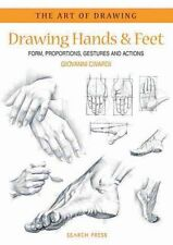 Drawing Hands and Feet : Form, Proportions, Gestures and Actions by Giovanni...
