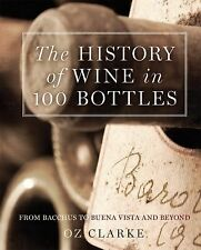The History of Wine in 100 Bottles : From Bacchus to Yquem and Beyond by Oz...