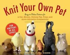 Knit Your Own Pet : Easy-to-Follow Patterns for a Cat, a Dog, Birds, Fish,...