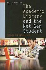 The Academic Library and the Net Gen Student : Making the Connections by...