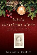 Lulu's Christmas Story: A True Story of Faith and Hope During the Great Depressi