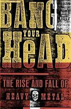 BANG YOUR HEAD The Rise and Fall of Heavy Metal by David Konow