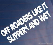 OFF ROADERS LIKE IT SLIPPERY AND WET Funny Off Road Car/Window/Bumper Sticker