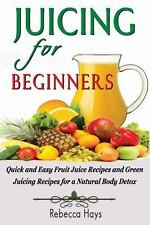 Juicing for Beginners : Quick and Easy Fruit Juice Recipes and Green Juicing...