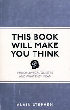 This Book Will Make You Think : Philosophical Quotes and What They Mean by...