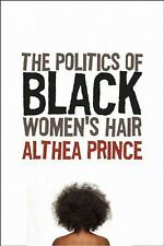 The Politics of Black Women's Hair by Althea Prince (2010, Paperback)