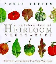 A Celebration of Heirloom Vegetables : Growing and Cooking Old-Time Varieties...