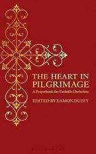 The Heart in Pilgrimage: A Prayerbook for Catholic Christians, Eamon Duffy, New