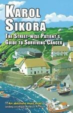 The Street-Wise Patients' Guide to Surviving Cancer, Karol Sikora