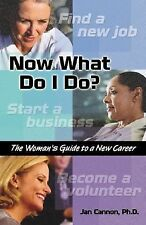 Now What Do I Do?: The Woman's Guide to a New Career (Capital Ideas for Business